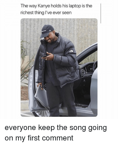 Kanye, Laptop, and Girl Memes: The way Kanye holds his laptop is the  richest thing l've ever seen everyone keep the song going on my first comment