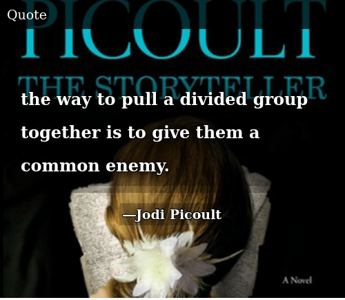 SIZZLE: the way to pull a divided group together is to give them a common enemy.