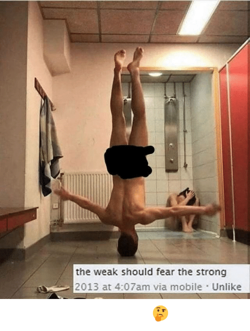 Shower, Shower Thoughts, and Mobile: the weak should fear the strong  2013 at 4:07am via mobile Unlike Shower thoughts 🤔
