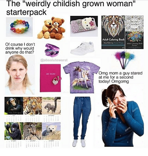 Omg Book And Today The Weirdly Childish Grown Woman Starterpack