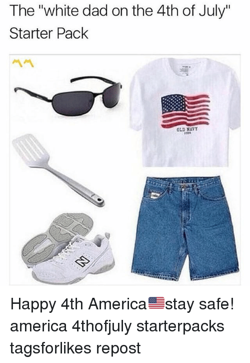 "America, Dad, and Starter Packs: The ""white dad on the 4th of July""  Starter Pack  OLD SAVT Happy 4th America🇺🇸stay safe! america 4thofjuly starterpacks tagsforlikes repost"