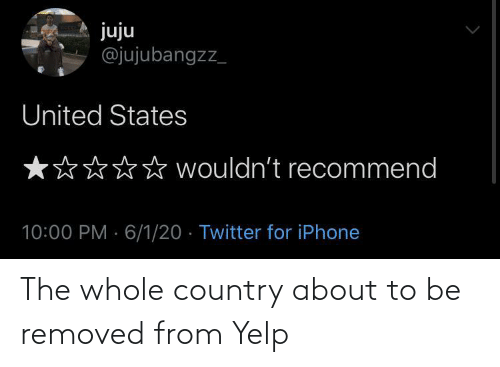 Yelp, Country, and The: The whole country about to be removed from Yelp