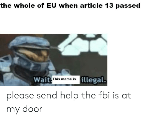 The Whole Of Eu When Article 13 Passed Wait Illegal This Meme Is