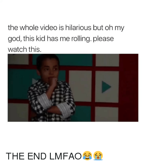 God, Oh My God, and Video: the whole video is hilarious but oh my  god, this kid has me rolling. please  watch this THE END LMFAO😂😭