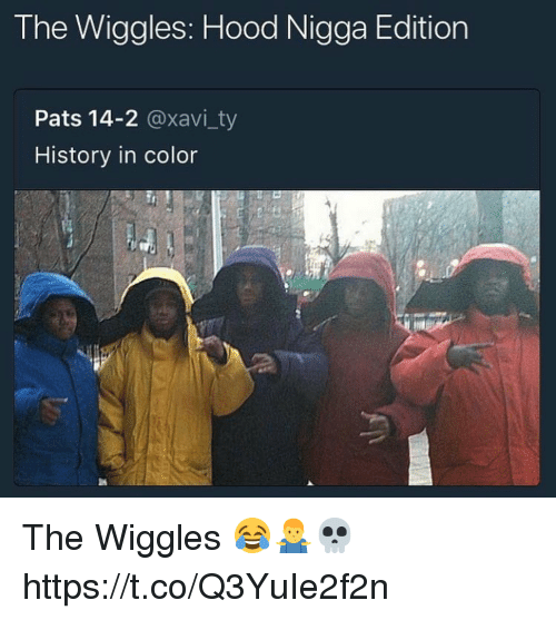 History, Hood, and The Wiggles: The Wiggles: Hood Nigga Edition  Pats 14-2 @xavi_ty  History in color The Wiggles 😂🤷‍♂️💀 https://t.co/Q3YuIe2f2n