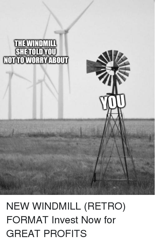 The WINDMILL SHETOLDYOU NOT TO WORRYABOUT YOU | Invest ...