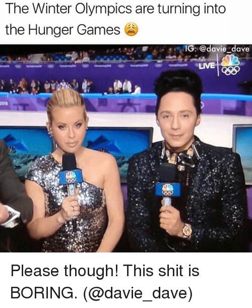 Funny, The Hunger Games, and Shit: The Winter Olympics are turning into  the Hunger Games  IG: @davie dave  LIVE Please though! This shit is BORING. (@davie_dave)