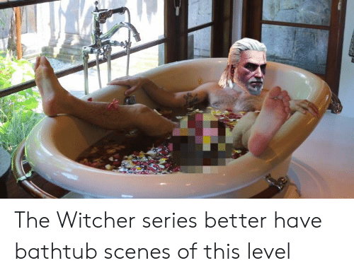 The Witcher Series Better Have Bathtub Scenes Of This Level
