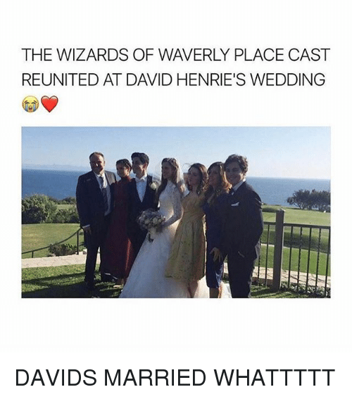 Memes, Wizards of Waverly Place, and Wizards: THE WIZARDS OF WAVERLY PLACE CAST  REUNITED AT DAVID HENRIE'S WEDDING  IlHe DAVIDS MARRIED WHATTTTT