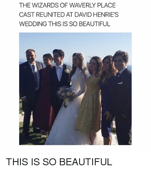 Beautiful, Wizards of Waverly Place, and Girl: THE WIZARDS OF WAVERLY PLACE  CAST REUNITED AT DAVID HENRIES  WEDDING THIS IS SO BEAUTIFUL THIS IS SO BEAUTIFUL