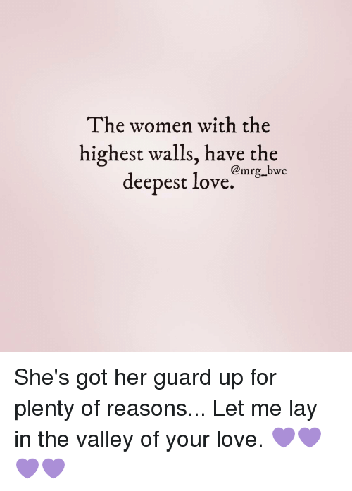 Lay's, Memes, and Women: The women with the  highest walls, have the  @mrg bwc  deepest love She's got her guard up for plenty of reasons... Let me lay in the valley of your love. 💜💜💜💜