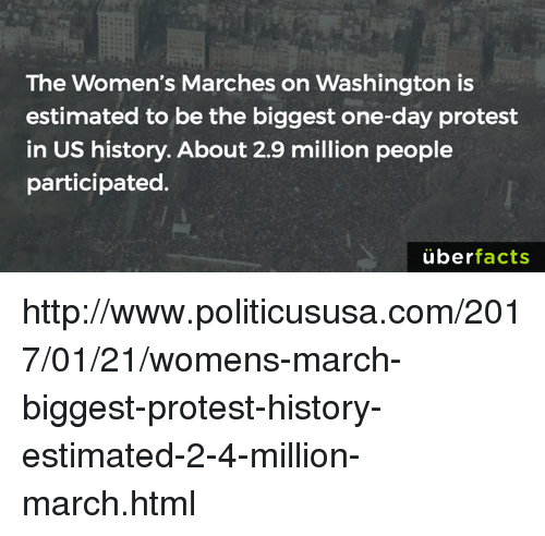 Memes, 🤖, and Washington: The Women's Marches on Washington is  estimated to be the biggest one-day protest  in US history. About 2.9 million people  participated.  uber  facts http://www.politicususa.com/2017/01/21/womens-march-biggest-protest-history-estimated-2-4-million-march.html