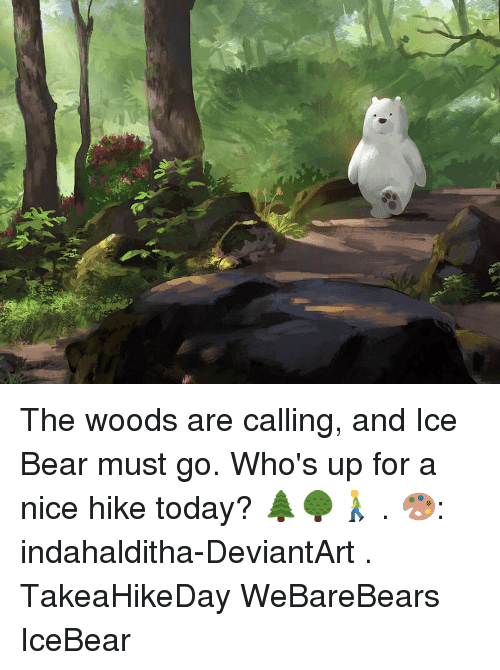 Memes, Bear, and Deviantart: The woods are calling, and Ice Bear must go. Who's up for a nice hike today? 🌲🌳🚶♂️ . 🎨: indahalditha-DeviantArt . TakeaHikeDay WeBareBears IceBear