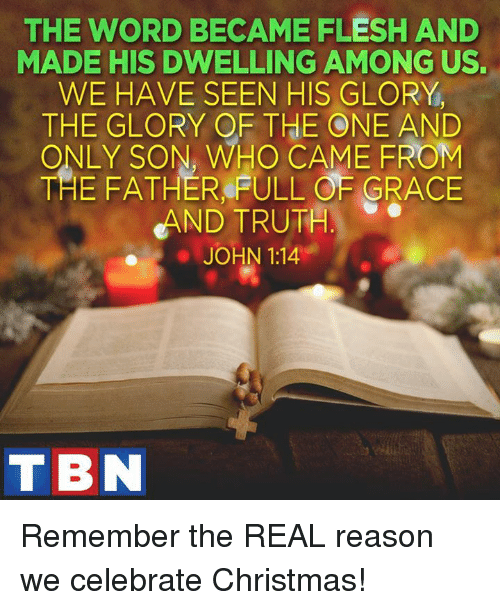 Memes, The Real, and Celebrated: THE WORD BECAME FLESH AND MADE HIS DWELLING
