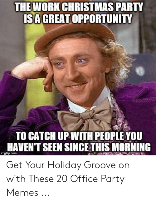 Christmas Party Meme.The Work Christmas Party Isa Greatopportunity To Catch Up