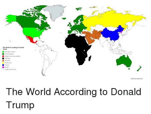 Donald Trump, Politics, and Best: The World According to Donald  Trump  The best country  Good people  Rapists and drug dealers  shitholes  Terrorism  Putin Land  Chyna  Nukes  Ireally don't know  Created with mapchart.net ⓒ