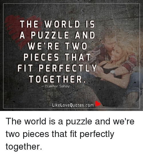 The World Is A Puzzle And Were T W O Pieces That Fit Perfectly
