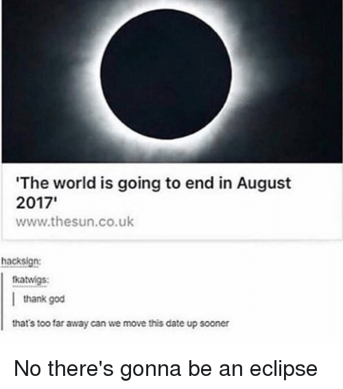 the world is going to end in august 2017 www thesun co uk 13597727 the world is going to end in august 2017' wwwthesuncouk hacksign