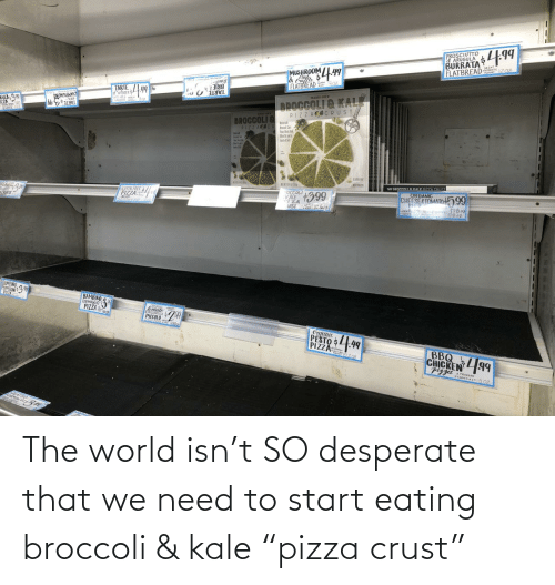 """Desperate, Kale, and World: The world isn't SO desperate that we need to start eating broccoli & kale """"pizza crust"""""""