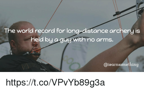 Memes, 🤖, and Archery: The world record for long-distance archery is  held by a guy with no arms.  @iearnsomething https://t.co/VPvYb89g3a