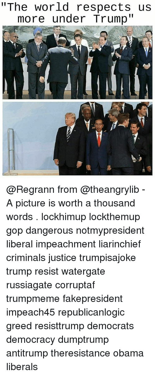 """Memes, Obama, and Images: """"The world respects us  more under Trump""""  o Gety images @Regrann from @theangrylib - A picture is worth a thousand words . lockhimup lockthemup gop dangerous notmypresident liberal impeachment liarinchief criminals justice trumpisajoke trump resist watergate russiagate corruptaf trumpmeme fakepresident impeach45 republicanlogic greed resisttrump democrats democracy dumptrump antitrump theresistance obama liberals"""