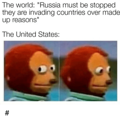 "Russia, United, and World: The world: ""Russia must be stopped  they are invading countries over made  up reasons  The United States: #"