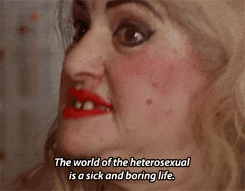 Life, Sick, and Heterosexual: The worldof the heterosexual  is a sick and boring life.