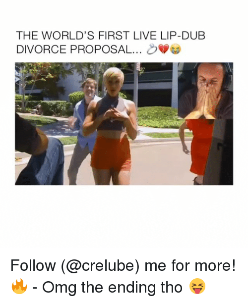 Memes, Omg, and Live: THE WORLD'S FIRST LIVE LIP-DUB  DIVORCE PROPOSAL Follow (@crelube) me for more! 🔥 - Omg the ending tho 😝