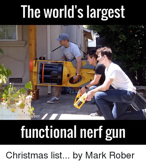 Guns, Memes, and 🤖: The World's largest  ube.com/MarkiRo  functional nerf gun Christmas list...  by Mark Rober