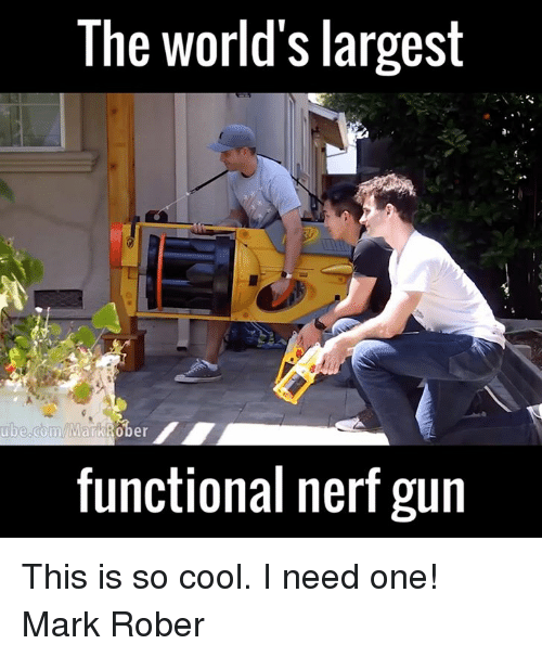 Dank, 🤖, and Nerf: The World's largest  ube.com/MarkiRo  functional nerf gun This is so cool. I need one!   Mark Rober
