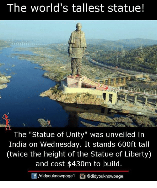 "Memes, India, and Statue of Liberty: The world's tallest statue!  The ""Statue of Unity"" was unveiled in  India on Wednesday. It stands 600ft tall  (twice the height of the Statue of Liberty)  and cost $430m to build.  /didyouknowpagel @didyouknowpage"
