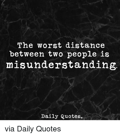 Misunderstanding Quotes Adorable The Worst Distance Between Two People Is Misunderstanding Daily