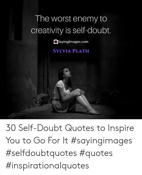 The Worst, Quotes, and Doubt: The worst enemy to  creativity is self-doubt.  SayingImages.com  SYLVIA PLATH 30 Self-Doubt Quotes to Inspire You to Go For It #sayingimages #selfdoubtquotes #quotes #inspirationalquotes