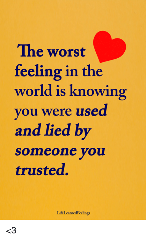 The Worst Feeling In The World Is Knowing Ou Were Used And Lied By