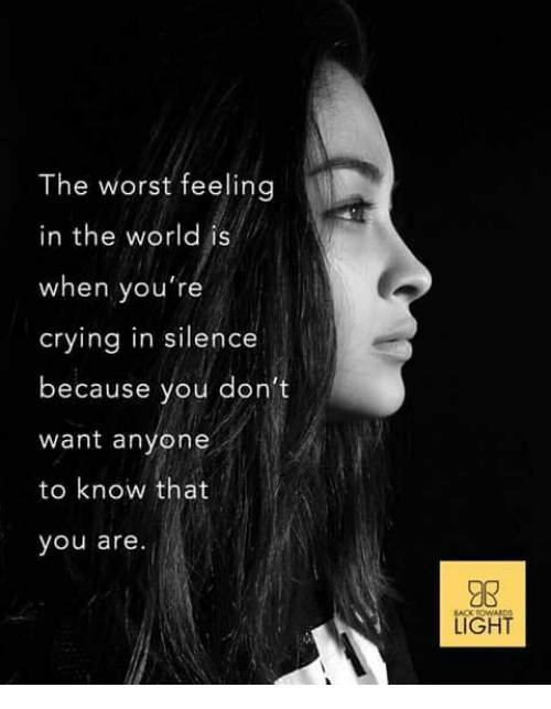 The Worst Feeling In The World Is When Youre Crying In Silence