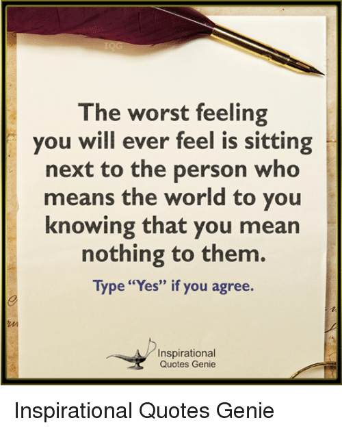 The Worst Feeling You Will Ever Feel Is Sitting Next To The Person
