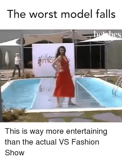Fashion, The Worst, and Girl Memes: The worst model falls  THE This is way more entertaining than the actual VS Fashion Show