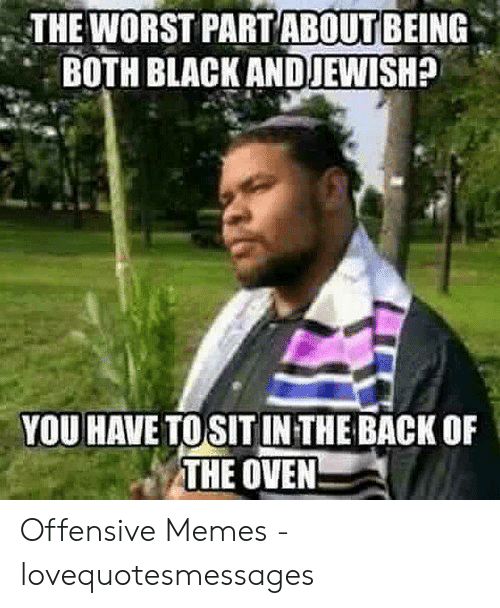 The Worst Part Aboutbeing Both Black And Jewish You Have Tosit In
