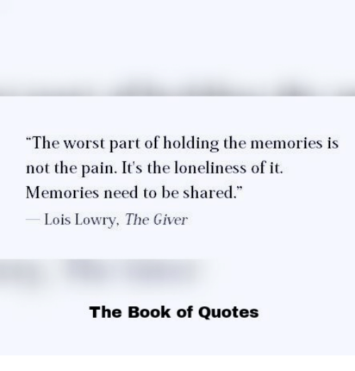The Giver Book Quotes The Worst Part Of Holding The Memories Is Not The Pain It's The .