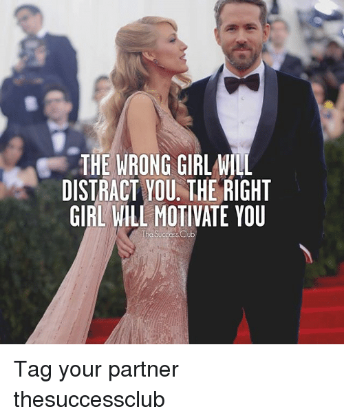 Club, Memes, and Girl: THE WRONG GIRLWILL  DISTRACT YOU THE RIGHT  GIRL WILL MOTIVATE YOU  The Success Club Tag your partner ❤︎ thesuccessclub