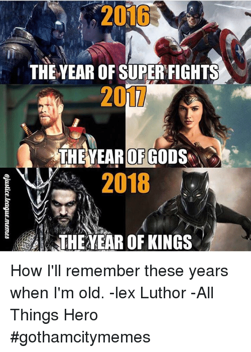God, Old, and Lex Luthor: THE YEAR OF SUPER FIGHTS  20  THEYEAR OF GOD  2018  THE EAR OF KINGS How I'll remember these years when I'm old.   -lex Luthor  -All Things Hero #gothamcitymemes