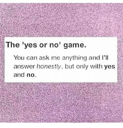 The 'Yes or No' Game You Can Ask Me Anything and I'll Answer ...