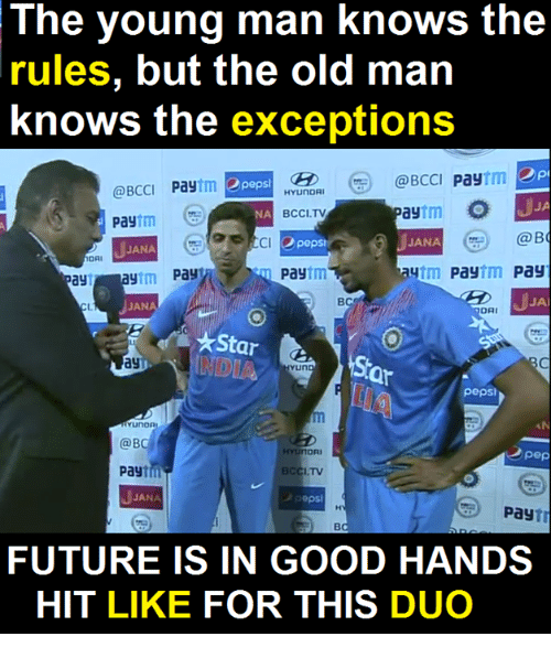 Memes, Old Man, and Pepsi: The young man knows the  rules, but the old man  knows the exceptions  tm epi  (a BCCI Pay  2 pepsi  @BCCI Pay  HYUNDAI  ay  O  NA BCCI.TV  Pay  a JANA  @B  CI O  JANA  DA  Paytm  Aytm Pay  Pay  payT  ay  JA  JANA  DAI  pepsi  YUnOA  @B  HYunDRI  Pep  Paytin  BCCI TV  JANA  Pay  FUTURE IS IN GOOD HANDS  HIT LIKE FOR THIS DUO