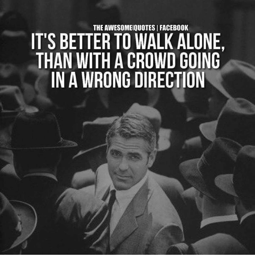 Theawesome Quotes I Faceb00k Its Better To Walk Alone Than With A