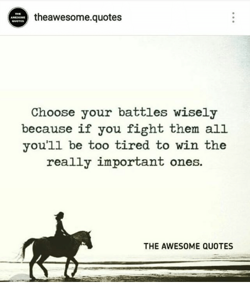 Theawesomequotes Quote Choose Your Battles Wisely Because If You