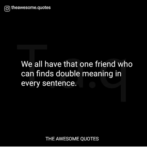We All Have That One Friend Who Can Finds Double Meaning In Every