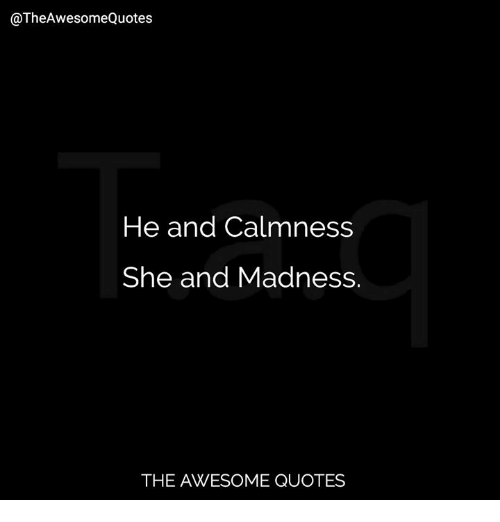He and Calmness She and Madness THE AWESOME QUOTES | Quotes ...