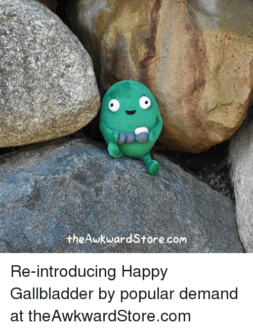 Memes, Happy, and 🤖: theAwkward Store.com Re-introducing Happy Gallbladder by popular demand at theAwkwardStore.com