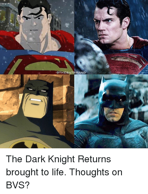 The Dark Knight Returns Brought To Life Thoughts On Bvs Meme On Me Me