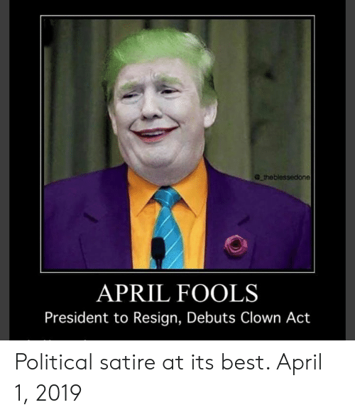 Theblessedione April Fools President To Resign Debuts Clown Act
